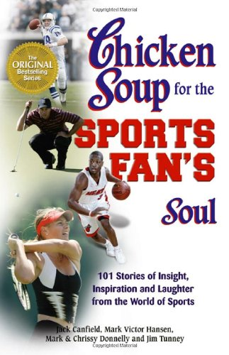 Chicken Soup For The Sports Fan'S Soul: Stories Of Insight, Inspiration And Laughter In The World Of Sport