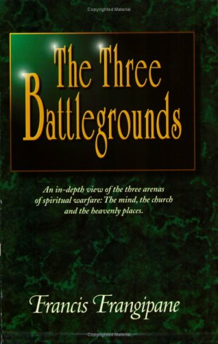 The Three Battlegrounds, Francis Frangipane
