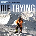 Die Trying: One Man's Quest to Conquer the Seven Summits (       UNABRIDGED) by Bo Parfet Narrated by Eric Michael Summerer