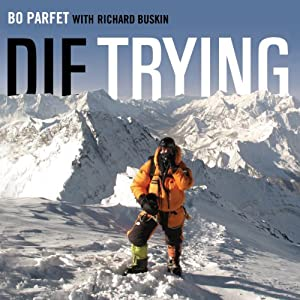 Die Trying: One Man's Quest to Conquer the Seven Summits | [Bo Parfet]