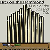 Hits On the Hammond: Music of the 60's and 70's