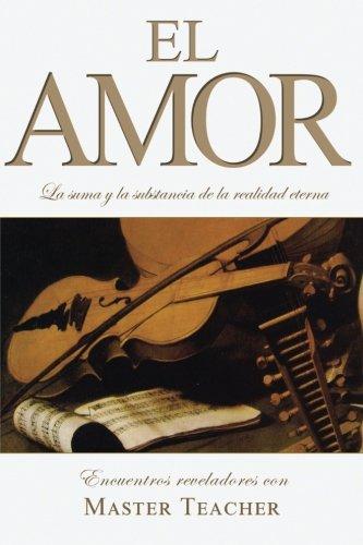 El Amor: La suma y la substancia de la realidad eterna  [Master Teacher] (Tapa Blanda)