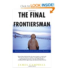 The Final Frontiersman: Heimo Korth and His Family, Alone in Alaska's Arctic Wilderness by James Campbell