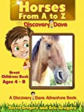Horses from A to Z with Discovery Dave: Great Childrens Book Ages 4 - 8 (A Discovery Dave Adventure Book)