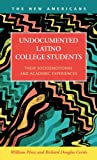 Undocumented Latino College Students: Their Socioemotional and Academic Experiences (The New Americans: Recent Immigration and American Society)