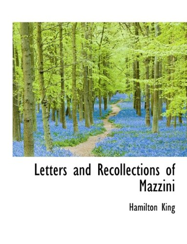 Letters and Recollections of Mazzini
