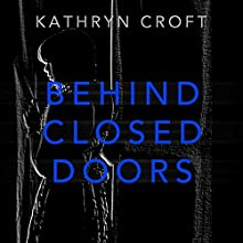 Behind Closed Doors Audiobook by Kathryn Croft Narrated by Lisa Coleman