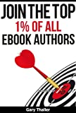 Join the Top 1% of all eBook Authors: For those who write, market, and sell eBooks.
