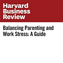 Balancing Parenting and Work Stress: A Guide Other by Daisy Wademan Dowling Narrated by Fleet Cooper
