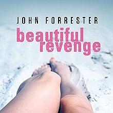 Beautiful Revenge (       UNABRIDGED) by John Forrester Narrated by Lizabee Grace