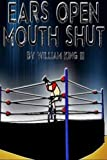 img - for Ears Open, Mouth Shut: A Training Guide to Professional Wrestling book / textbook / text book