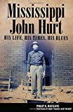 img - for Mississippi John Hurt: His Life, His Times, His Blues (American Made Music Series) book / textbook / text book