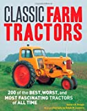 img - for Classic Farm Tractors: 200 of the Best, Worst, and Most Fascinating Tractors of All Time book / textbook / text book