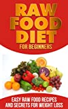 Raw Food Diet for Beginners: Easy Raw Food Recipes and Secrets for Weight Loss