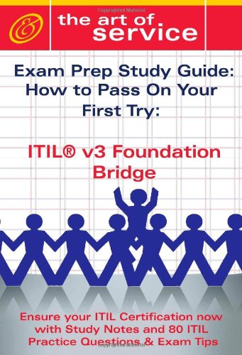 ITIL V3 Foundation Bridge Certification Exam Preparation Course in a Book for Passing the ITIL V3 Foundation Bridge Exam - The How To Pass on Your First Try Certification Study Guide