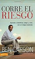Corre el riesgo: Aprenda a identificar, elegir y vivir con un riesgo moderado (Spanish Edition)