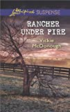 Rancher Under Fire (Love Inspired Suspense)