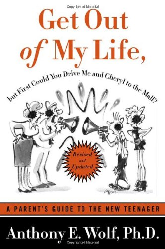 Get Out of My Life, but First Could You Drive Me & Cheryl to the Mall: A Parent's Guide to the New Teenager, Revised and Updated
