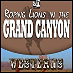 Roping Lions in the Grand Canyon | Zane Grey