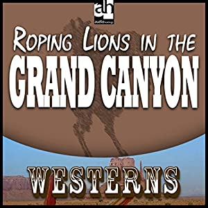 Roping Lions in the Grand Canyon Audiobook