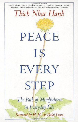 Peace Is Every Step: The Path of Mindfulness in Everyday Life Paperback by Thich Nhat Hanh  (Author), Arnold Kotler (Editor), H. H. the Dalai Lama (Foreword)