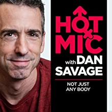 Not Just Any Body  by  Hot Mic with Dan Savage Narrated by Dan Savage, Buck Angel, Carrie Wade