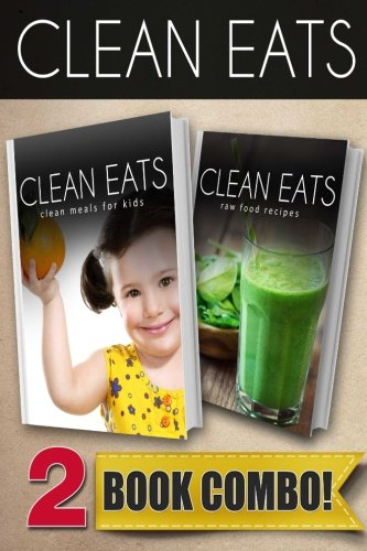 Clean Meals For Kids and Raw Food Recipes: 2 Book Combo (Clean Eats ) by Samantha Evans