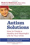 Autism Solutions: How to Create a Healthy and Meaningful Life for Your Child