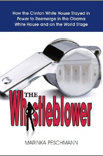 The  Whistleblower: How the Clinton White House Stayed in Power to Reemerge in the Obama White House and on the World Stage