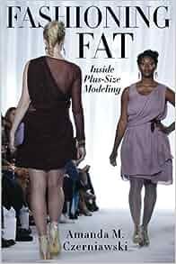 Fashioning Fat Inside Plus Size Modeling