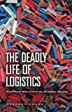 "Deborah Cowen, ""The Deadly Life of Logistics"" (University of Minnesota Press, 2014)"