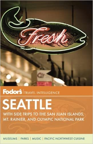 Fodor's Seattle, 5th Edition: with Side Trips to the San Juan Islands, Mt. Rainier, and Olympic National Park (Full-color Travel Guide)
