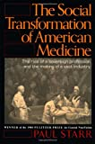 The Social Transformation of American Medicine: The rise of a sovereign profession and the making of a vast industry (0465079350) by Starr, Paul