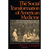 The Social Transformation of American Medicine: The rise of a sovereign profession and the making of a vast industry ~ Paul Starr
