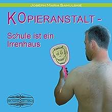 Kopieranstalt: Schule ist ein Irrenhaus Hörbuch von Joseph Maria Samulskie Gesprochen von: Jannek Petri