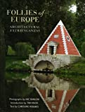 Caroline Holmes Follies of Europe: Architectural Extravaganzas