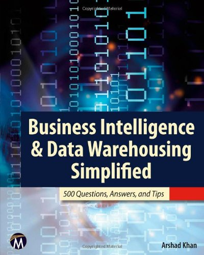 Business Intelligence and Data Warehousing Simplified: 500 Questions, Answers, and Tips
