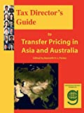 Tax Directors Guide to Transfer Pricing in Asia and Australia