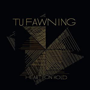 Tu Fawning - Hearts On Hold