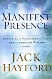 Manifest Presence: Expecting a Visitation of God's Grace Through Worship