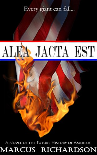 Terrorist attacks have thrown the whole nation in the dark… Is this the end of the United States?  Alea Jacta Est: A Novel of the Fall of America by Marcus Richardson
