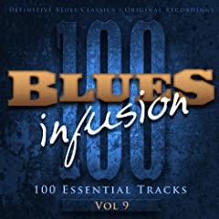 Blues Infusion, Vol. 9 (100 Essential Tracks)