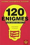120 énigmes pour jouer en famille : Sans papier ni crayon