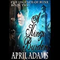 A King's Burden: The Legends of Rune, Book 2 Audiobook by April Adams Narrated by Keri Horn