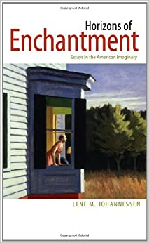 horizons of enchantment essays in the american imaginary Horizons of enchantment is about the peculiar power and exceptional pull of the imaginary in american culture johannessen's subject here is the almost mystical american belief in the promise and potential of the individual, or the reliance on a kind of modern magic that can loosely be characterized as a fundamental and unwavering.