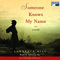 Someone Knows My Name (       UNABRIDGED) by Lawrence Hill Narrated by Adenrele Ojo