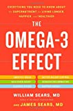 The Omega-3 Effect: Everything You Need to Know About the Supernutrient for Living Longer, Happier, and Healthier (0316196843) by Sears, William