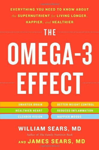 The Omega-3 Effect: Everything You Need to Know about the Supernutrient for Living Longer, Happier, and Healthier