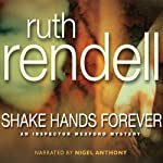 Shake Hands Forever (       UNABRIDGED) by Ruth Rendell Narrated by Nigel Anthony
