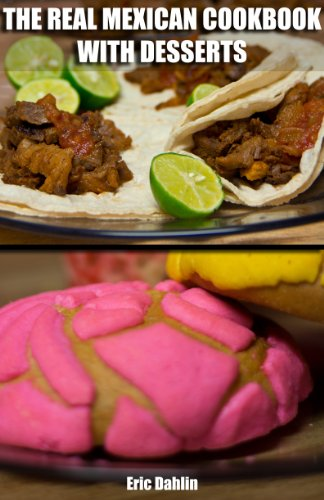 Free Kindle Book : The Real Mexican Cookbook and Desserts: Your Guide to cooking real authentic Mexican food and desserts! (Real Recipe Books)